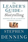 The Leader's Guide to Storytelling: Mastering the Art and Discipline of Business Narrative - Stephen Denning