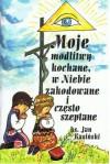 Moje modlitwy kochane, w Niebie zakodowane i często szeptane - ks. Jan Kasiński
