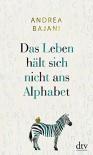 Das Leben hält sich nicht ans Alphabet - Andrea Bajani, Pieke Biermann