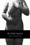 The Body Tourist: a Memoir - Dana Lise Shavin