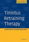 Tinnitus Retraining Therapy: Implementing the Neurophysiological Model - Pawel J. Jastreboff, Jonathan W.P. Hazell