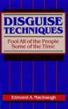 Disguise Techniques: Fool All of the People Some of the Time - Edmond A. MacInaugh