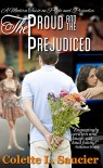 The Proud and the Prejudiced: A Modern Twist on Pride and Prejudice - Colette Saucier