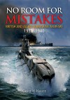 No Room for Mistakes: British and Allied Submarine Warfare, 1939-1940 - Geirr H. Haarr