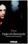 Figlia Di Sherazade: Condannata A Morte Dai Propri Genitori - Ayşe, Alessandra Petrelli