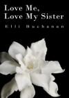 Love Me, Love My Sister (Volume 1) - Elli Buchanan
