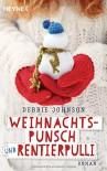 Weihnachtspunsch und Rentierpulli: Roman - Debbie Johnson