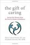 The Gift of Caring: Saving Our Parents from the Perils of Modern Healthcare - Marcy Cottrell Houle M.S., Elizabeth Eckstrom M.D. M.P.H., Jennie Chin Hansen