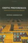 Exotic Preferences: Behavioral Economics and Human Motivation - George Loewenstein