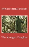 The Youngest Daughter - Lynnette Marie Stevens