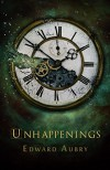 Unhappenings - Edward Aubry