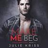 Make Me Beg (Riggs Brothers, #4) - Erin Mallon, Joe Arden, Julie Kriss