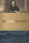The Legacy of Luther - Stephen J. Nichols, R.C. Sproul