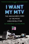 I Want My MTV: The Uncensored Story of the Music Video Revolution - Craig Marks, Rob Tannenbaum