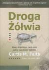 Droga Żółwia. Sekretne metody, dzięki którym zwykli ludzie stali się legendarnymi traderami. - Curtis Faith