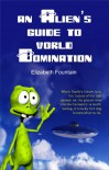 An Alien's Guide To World Domination - Elizabeth Fountain