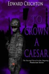 To Crown a Caesar (The Praetorian Series: Book II) - Edward Crichton