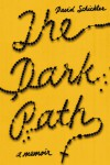 The Dark Path: A Memoir - David Schickler