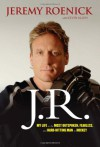 J.R.: My Life as the Most Outspoken, Fearless, and Hard-Hitting Man in Hockey - Jeremy Roenick;Kevin Allen
