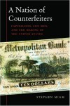 A Nation of Counterfeiters: Capitalists, Con Men, and the Making of the United States - Stephen Mihm