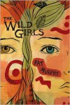The Wild Girls - Pat Murphy