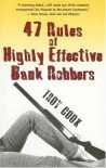 47 Rules of Highly Effective Bank Robbers - Troy Cook