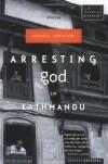Arresting God in Kathmandu - Samrat Upadhyay