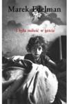 I była miłość w getcie - Edelman Marek