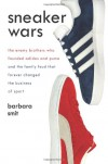 Sneaker Wars: The Enemy Brothers Who Founded Adidas and Puma and the Family Feud That Forever Changed the Business of Sport - Barbara Smit
