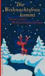 Die Weihnachtsfrau kommt: Etwas andere Weihnachtsgeschichten -