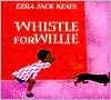 Whistle for Willie - Ezra Jack Keats