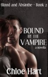 Bound by the Vampire: A Paranormal Romance Novella (Blood and Absinthe, Book 2) - Chloe Hart