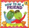 How to Be a Friend: A Guide to Making Friends and Keeping Them - Laurene Krasny Brown, Marc Brown