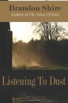 Listening To Dust - Brandon Shire