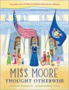Miss Moore Thought Otherwise: How Anne Carroll Moore Created Libraries for Children - Jan Pinborough, Debby Atwell