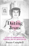 Dating Jesus: A Story of Fundamentalism, Feminism, and the American Girl - Susan Campbell