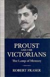 Proust And The Victorians: The Lamp Of Memory - Robert Fraser