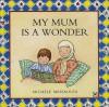 My Mum Is A Wonder - Michele Messaoudi, Rukiah Peckham