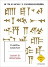 Lezioni di immortalità. La vita, gli antichi e il senso dell'archeologia - Flaminia Cruciani