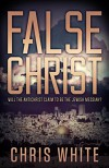 False Christ: Will the Antichrist Claim to Be the Jewish Messiah? - Chris White