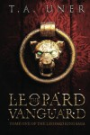 The Leopard Vanguard (Tome One of the Leopard King Saga) (Volume 1) - T.A. Uner