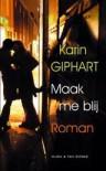 Maak me blij - Karin Giphart