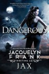 Dangerous - Jax, Jacquelyn Frank