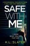 Safe With Me: A psychological thriller so tense it will take your breath away - K. Slater