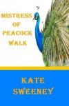 Mistress of Peacock Walk - Kate Sweeney