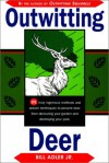 Outwitting Deer: 101 Truly Ingenious Methods and Proven Techniques to Prevent Deer from Devouring Your Garden and Destroying Your Yard - Bill Adler Jr.