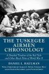 The Tuskegee Airmen Chronology: A Detailed Timeline of the Red Tails and Other Black Pilots of World War II - Daniel Haulman, Charles E. McGee Col.  United States Air Force (Retired)