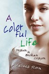 A Colorful Life: Drawn in Broken Crayon - Melissa Storm, Stevie Mikayne, Mallory Rock