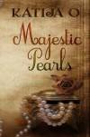 Majestic Pearls (Majestic Pearls #1) - Katija O.