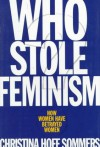 Who Stole Feminism?: How Women Have Betrayed Women - Christina Hoff-Sommers